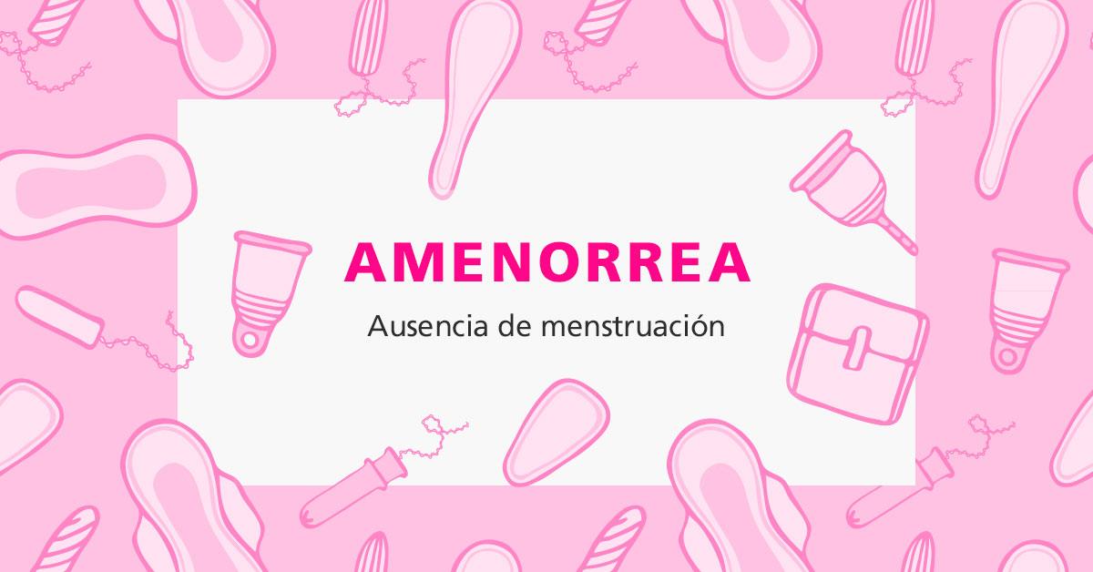 Amenorrea o ausencia de menstruación